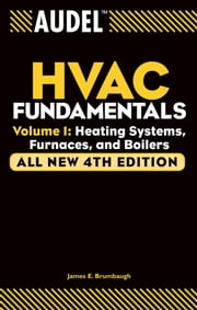 Audel HVAC Fundamentals, Volume 1 - Heating Systems, Furnaces and Boilers ebook by James E. Brumbaugh