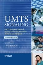 UMTS Signaling - UMTS Interfaces, Protocols, Message Flows and Procedures Analyzed and Explained ebook by Ralf Kreher, Torsten Rüedebusch