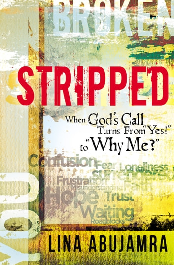 "Stripped - When God's Call Turns From ""Yes!"" to ""Why Me?"" ebook by Lina AbuJamra"