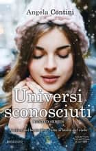 Universi sconosciuti ebook by Angela Contini