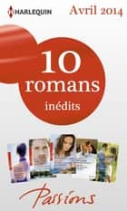 10 romans Passions inédits (n°458 à 463 - avril 2014) - Harlequin collection Passions ebook by Collectif