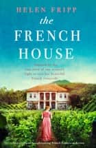 The French House - Gripping and heartbreaking French historical fiction ebook by Helen Fripp