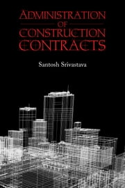 Administration of Construction Contracts ebook by Santosh Srivastava