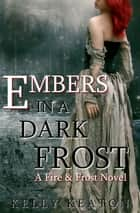 Embers in a Dark Frost ebook by Kelly Keaton