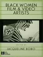 Black Women Film and Video Artists ebook by Jacqueline Bobo
