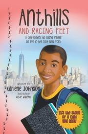 Anthills and Racing Feet - A boy leaves his island village to live in big city, New York ebook by Karlene Johnson