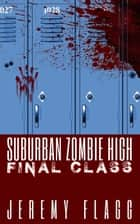 Suburban Zombie High: Final Class - Suburban Zombie High, #3 ebook by Jeremy Flagg