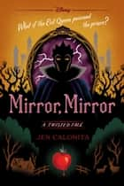 Mirror, Mirror - A Twisted Tale ebook by Jen Calonita