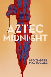 Aztec Midnight - A Novella ebook by M.C. Tuggle