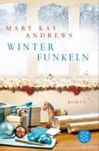 Winterfunkeln - Roman ebook by Mary Kay Andrews, Maria Poets