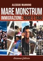 Mare Monstrum - Immigrazione: Bugie e Tabù ebook by Alessio Mannino