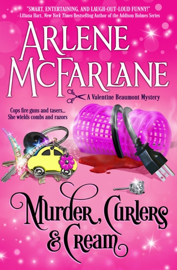 Murder, Curlers, and Cream - A Valentine Beaumont Mystery ebook by Arlene McFarlane