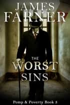 The Worst Sins - Pomp and Poverty, #3 ebook by James Farner