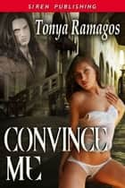 Convince Me ebook by Tonya Ramagos
