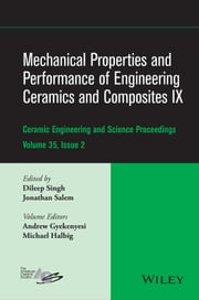 Mechanical Properties and Performance of Engineering Ceramics and Composites IX - Ceramic Engineering and Science Proceedings, Volume 35, Issue 2 ebook by Andrew L. Gyekenyesi,Michael Halbig,Dileep Singh,Jonathan Salem