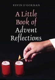 A Little Book of Advent Reflections: Christmas Prayers ebook by Kevin O'Gorman