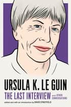 Ursula K. Le Guin: The Last Interview - and Other Conversations ebook by David Streitfeld, Ursula K. Le Guin