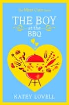 The Boy at the BBQ: A Short Story (The Meet Cute) ebook by Katey Lovell