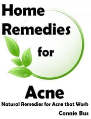 Home Remedies for Acne: Natural Remedies for Acne that Work ebook by Connie Bus