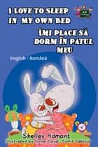 I Love to Sleep in My Own Bed: English Romanian Bilingual Edition - English Romanian Bilingual Collection ebook by Shelley Admont, S.A. Publishing