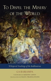 To Dispel the Misery of the World - Whispered Teachings of the Bodhisattvas ebook by Ga Rabjampa