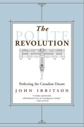 The Polite Revolution - Perfecting the Canadian Dream ebook by John Ibbitson