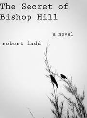 The Secret of Bishop Hill ebook by Robert Ladd