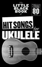 The Little Black Book Of Hit Songs For Ukulele ebook by Adrian Hopkins