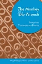 The Monkey and the Wrench - Essays into Contemporary Poetics ebook by Mary Biddinger
