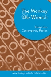 The Monkey and the Wrench: Essays into Contemporary Poetics ebook by Mary Biddinger
