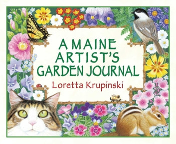 A Maine Artist's Garden Journal ebook by Loretta Krupinski