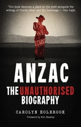 Anzac, The Unauthorised Biography ebook by Carolyn Holbrook
