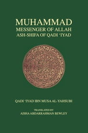 Muhammad, Messenger of Allah: Ash-Shifa of Qadi 'Iyad ebook by Qadi Iyad,Aisha Bewley
