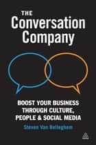 The Conversation Company - Boost Your Business Through Culture, People and Social Media ebook by Steven Van Belleghem