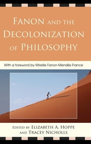Fanon and the Decolonization of Philosophy ebook by Elizabeth A. Hoppe,Tracey Nicholls,Mireille Fanon-Mendès France
