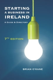 Starting a Business in Ireland 7e: A Guide & Directory