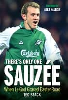 There's Only One Sauzee - When Le God Graced Easter Road ebook by Ted Brack