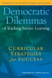 Democratic Dilemmas of Teaching Service-Learning - Curricular Strategies for Success ebook by Thomas Erlich,Christine M. Cress,David M. Donahue,and Associates