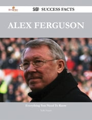 Alex Ferguson 149 Success Facts - Everything you need to know about Alex Ferguson ebook by Kelly French