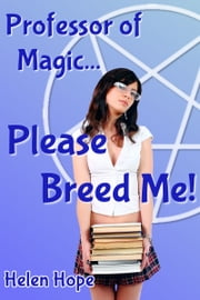 Professor of Magic... Please Breed Me! ebook by Helen Hope