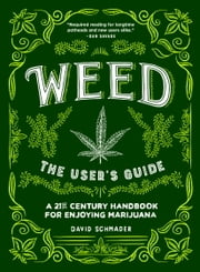 Weed: The User's Guide - A 21st Century Handbook for Enjoying Marijuana ebook by David Schmader,Alex DeSpain