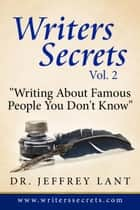 Writing About Famous People You Don't Know. - Writers Secrets, #2 ebook by Jeffrey Lant