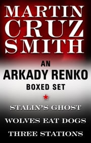 Martin Cruz Smith Ebook Boxed Set - Stalin's Ghost, Wolves Eat Dogs, Three Stations ebook by Martin Cruz Smith