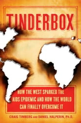 Tinderbox - How the West Sparked the AIDS Epidemic and How the World Can Finally Overcome It ebook by Craig Timberg,Daniel Halperin