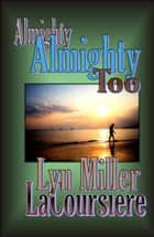 Almighty Too ebook door Lyn Miller LaCoursiere