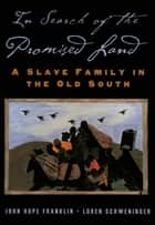In Search of the Promised Land - A Slave Family in the Old South ebook by John Hope Franklin, Loren Schweninger
