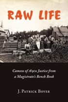 Raw Life - Cameos of 1890s Justice from a Magistrate's Bench Book ebook by J. Patrick Boyer, Edward L. Greenspan, Roy McMurtry