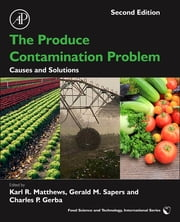 The Produce Contamination Problem - Causes and Solutions ebook by Karl R. Matthews,Gerald M. Sapers,Charles P. Gerba