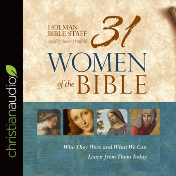31 Women of the Bible - Who They Were and What We Can Learn from Them Today audiobook by Holman Bible Staff
