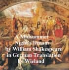 Ein St. Johannis Nacts-Traum (Mid-Summer Night's Dream in German) ebook by William Shakespeare
